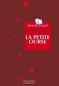 Jérôme Paulat - Les quelques fantaisies sans importance de la petite ourse.