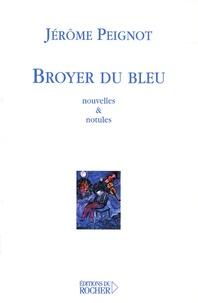 Jérôme Peignot - Broyer du bleu.