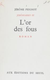Jérôme Peignot - Jérômiades (3) - L'or des fous.