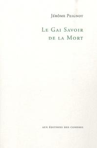Jérôme Peignot - Le gai savoir de la mort.