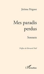 Jérôme Peignot - Mes paradis perdus - Sonnets.