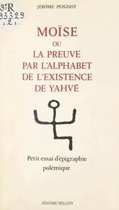 Jérôme Peignot et Alan Marshall - Moïse - Ou La preuve par l'alphabet de l'existence de Yahvé. Petit essai d'épigraphie polémique.