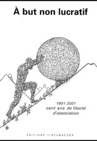 A but non lucratif. 1901-2001 : cent ans de liberté dassociation.pdf