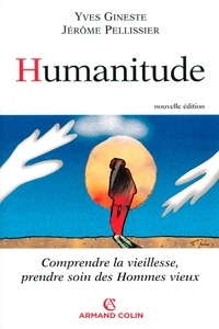 Jérôme Pellissier et Yves Gineste - Humanitude - Comprendre la vieillesse, prendre soin des hommes vieux.