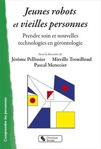 Jérôme Pellissier et Mireille Trouilloud - Jeunes robots et vieilles personnes - Prendre soin et nouvelles technologies en gérontologie.