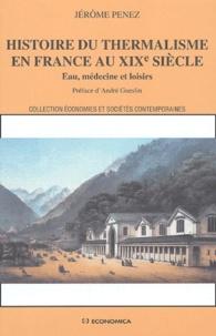Jérôme Penez - Histoire du thermalisme en France au XIXe siècle - Eau, médecine et loisirs.