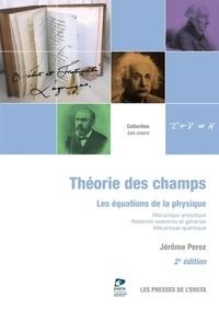 Jérôme Perez - Théorie des champs - Les équations de la physique.