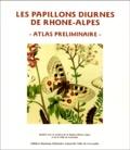 Jérôme Petitpretre et  Collectif - Les papillons diurnes de Rhône-Alpes. - Atlas préliminaire.