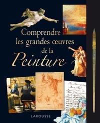 Comprendre les grandes oeuvres de la Peinture - Jérôme Picon |
