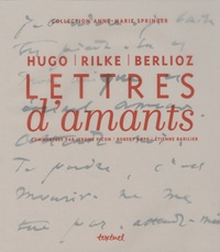 Jérôme Picon et Robert Kopp - Lettres d'amants - Berlioz, Hugo et Rilke.
