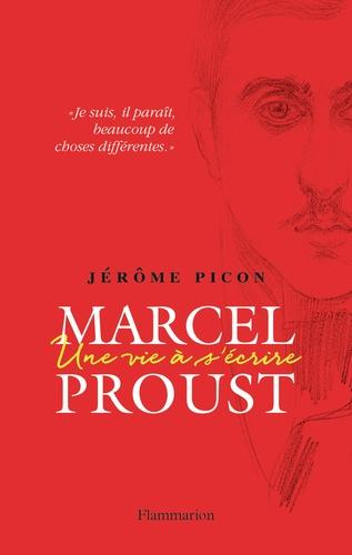 Jérôme Picon - Marcel Proust - Une vie à s'écrire.
