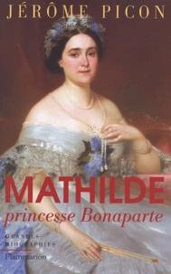 Jérôme Picon - Mathilde, princesse Bonaparte.