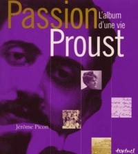 Jérôme Picon - Passion Proust. - L'album d'une vie.