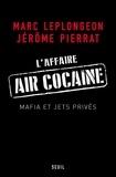Jérôme Pierrat et Marc Leplongeon - L'affaire Air cocaïne - Mafia et jets privés.