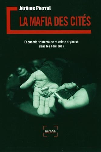 La mafia des cités. Economie souterraine et crime organisé dans les banlieues