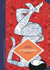 Jérôme Pierrat et  Alfred - Le tatouage - Histoire d'une pratique ancestrale.
