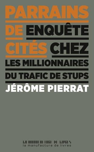 Jérôme Pierrat - Parrains des cités - Enquête chez les millionnaires du trafic de stups.