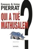 Jérôme Pierrat et Emmanuel Pierrat - Qui a tué Mathusalem ?.