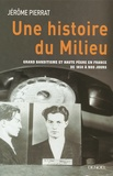Jérôme Pierrat - Une histoire du Milieu - Grand banditisme et haute pègre en France de 1850 à nos jours.