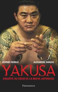 Jérôme Pierrat et Alexandre Sargos - Yakusa - Enquête au coeur de la mafia japonaise.