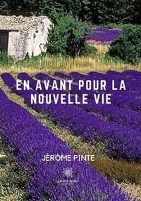 Jerôme Pinte - En avant pour la nouvelle vie - Carnet de route… et point de vue de mon chien.
