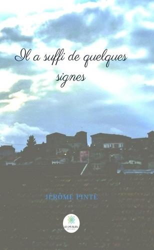 Jerôme Pinte - Il a suffit de quelques signes - Roman spirituel.