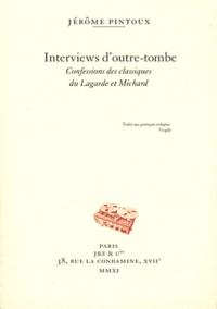 Jérôme Pintoux - Interviews d'outre-tombe - Confessions des classiques du Lagarde et Michard.