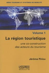 Jérôme Piriou - La région touristique : une co-construction des acteurs du tourisme.