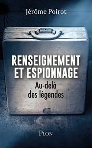 Jérôme Poirot - Renseignement et espionnage - Au-delà des légendes.