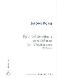 """Jérôme Porée - """"Il y a tant de défaut en la vieillesse, tant d'impuissance"""" de Montaigne."""