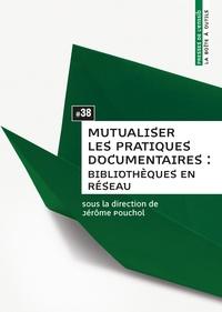 Jérôme Pouchol - Mutualiser les pratiques documentaires : bibliothèques en réseau.