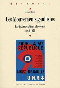 Jérôme Pozzi - Les Mouvements gaullistes - Partis, associations et réseaux (1958-1976).