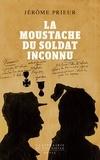 Jérôme Prieur - La moustache du soldat inconnu.