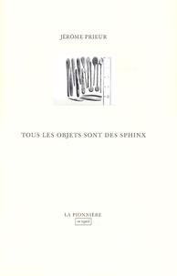 Jérôme Prieur - Tous les objets sont des sphinx.