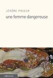Jérôme Prieur - Une femme dangereuse.