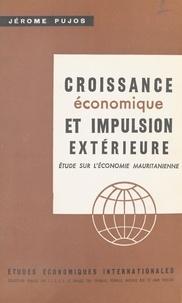 Jérôme Pujos et Maurice Byé - Croissance économique et impulsion extérieure : étude sur l'économie mauritanienne.