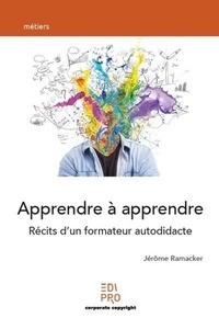 Jérôme Ramacker - Apprendre à apprendre - Récits d'un formateur autodidacte.