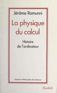 Jérôme Ramunni et Gérard Jorland - La physique du calcul - Histoire de l'ordinateur.