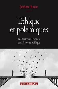 Jérôme Ravat - Ethique et polémiques - Les désaccords moraux dans la sphère publique.