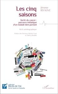 Jérôme Rivkine - Les cinq saisons - Sortir du cancer : parcours initiatique d'un malade bien-portant.