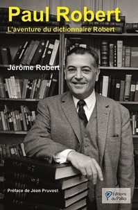Jérôme Robert - Paul Robert - L'aventure du dictionnaire Robert.