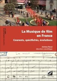 Jérôme Rossi - La Musique de film en France, courants, spécificités, évolutions.