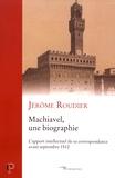 Jérôme Roudier - Machiavel, une biographie : l'apport intellectuel de sa correspondance avant septembre 1512.