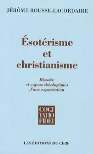Jérôme Rousse-Lacordaire - Esotérisme et christianisme - Histoire et enjeux théologiques d'une expatriation.