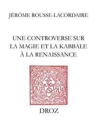 Jérôme Rousse-Lacordaire - Une controverse sur la magie et la Kabbale à la Renaissance.