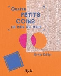 Jérôme Ruillier - Quatre petits coins de rien du tout.