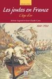 Jérôme Sagnard et Jean-Claude Caira - Les joutes en France - L'âge d'or 1880-1920.