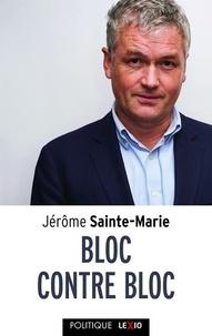 Jérôme Sainte-Marie - Bloc contre bloc - La dynamique du macronisme.
