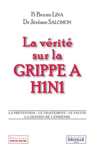 Jérôme Salomon et Bruno Lina - La vérité sur la grippe A H1N1.