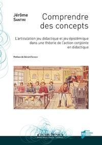 Jérôme Santini - Comprendre des concepts - L'articulation jeu didactique et jeu épistémique dans une théorie de l'action conjointe en didactique.